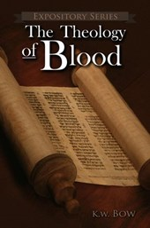 The Theology Of Blood (Expository Series, #6)