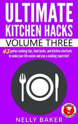 Ultimate Kitchen Hacks - Volume 3 | Nelly Baker |