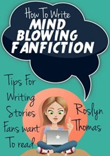 How To Write Mind Blowing FanFiction | Roslyn Thomas |