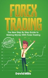 Forex Trading: The New Step By Step Guide to Making Money With Forex Trading | David Mills |
