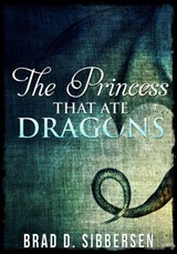 The Princess That Ate Dragons | Brad D. Sibbersen |