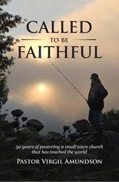 Called to be Faithful | Virgil Amundson |