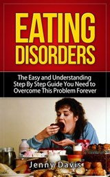 Eating Disorders: The Easy and Understanding Step By Step Guide You Need To Overcome This Problem Forever | Jenny Davis |