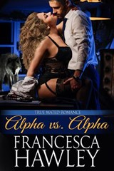 Alpha vs. Alpha (True Mated Romance, #1) | Francesca Hawley |