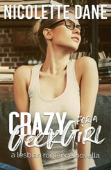 Crazy For A Geek Girl | Nicolette Dane |