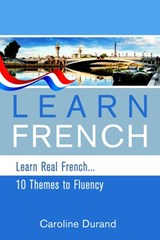 Learn Real French - Learn French - 10 Themes to Fluency | Caroline Durand |