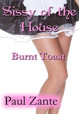 Sissy of the House: Burnt Toast | Paul Zante |