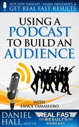 Using a Podcast to Build an Audience (Real Fast Results, #11) | Daniel Hall |