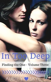 In Too Deep (Finding the One - Volume Three)