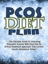 Pcos Diet Plan: The Ultimate Guide To Unlocking Polycystic Ovaries With Pcos Diet As A Pcos Treatment Approach That Correct Insulin Resistance Today! | Pamela Stevens |