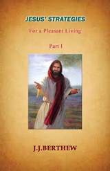 Jesus' Strategies for a Pleasant Living (Vol. 1) | J. J. Berthew |