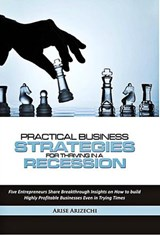Practical Business Strategies for Thriving in a Recession | Arise Arizechi |