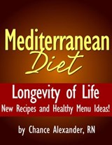 Mediterranean Diet:  Longevity of Life!  New Recipes and Healthy Menu Ideas! | Rn Chance Alexander |