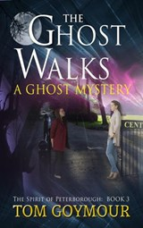 The Ghost Walks (The Spirit of Peterborough, #3) | Tom Goymour |