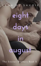 Eight Days in August (The Sinclair Brothers, #2) | Lena de Savoie |