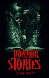 Horror Stories: A Short Story Collection (ScareStreet Horror Short Stories, #4)