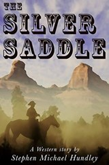 The Silver Saddle (A Ride Thru Heaven and Hell Western Series) | Stephen Michael Hundley |