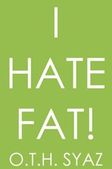 I Hate Fat! | O.T.H. Syaz |