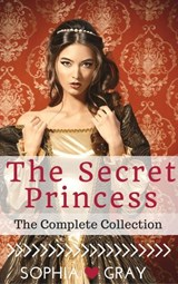 The Secret Princess (The Complete Collection) | Sophia Gray |