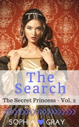 The Search (The Secret Princess - Vol. 2) | Sophia Gray |
