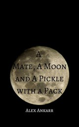 A Mate, A Moon and a Pickle with a Pack | Alex Ankarr |