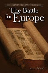 The Battle For Europe (Expository Series, #5) | kenneth bow |