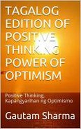 TAGALOG Edition POSITIVE THINKING POWER Of OPTIMISM (Empowerment Series, #8) | gautam sharma |
