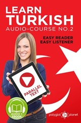 Learn Turkish - Easy Reader | Easy Listener | Parallel Text Audio Course No. 2 (Learn Turkish | Easy Audio & Easy Text, #2) | Polyglot Planet |