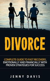 Divorce: Complete Guide to Fast Recovery, Emotionally and Financially With Proven Strategies For Success | Jenny Davis |