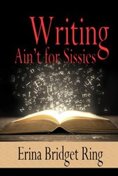 Writing Ain't for Sissies | Erina Bridget Ring |
