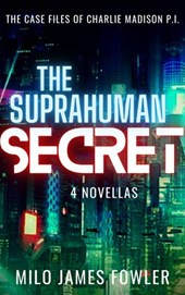 The Suprahuman Secret | Milo James Fowler |