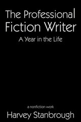 The Professional Fiction Writer | A Year in the Life | Harvey Stanbrough |