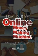 How I Built My Online Money Making Machine | Arise Arizechi |