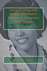 Living & Dying With Strokes, Alzheimer's, Diabetes, & Congestive Heart Failure | Roy E. Lique |