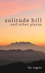 Solitude Hill and Other Places | Les Rogers |