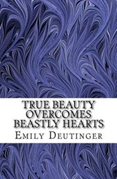 True Beauty Overcomes Beastly Hearts | Emily Deutinger |