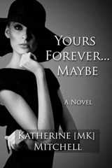 Yours Forever... Maybe | Katherine M. K. Mitchell |