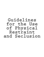Guidelines for the Use of Physical Restraint and Seclusion