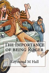 The Importance of Being Roger | Mr Raymond M. Hall |