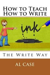 How to Teach How to Write | Al Case |