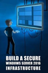 Build a Secure Windows Server 2016 Infrastructure
