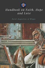 Handbook on Faith, Hope, and Love | St Augustine Of Hippo |