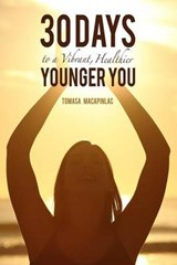 30 Days to a Vibrant, Healthier, Younger You | Tomasa G. Macapinlac |