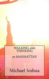 Walking and Thinking in Manhattan | Michael Mohan Joshua |