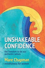 Unshakeable Confidence the Freedom to Be Our Authentic Selves | Mare Chapman |
