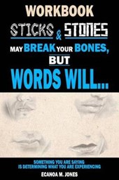 Sticks & Stones May Break Your Bones, But Words Will... (Workbook) | Mr Ecanoa M. Jones |