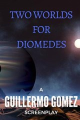 Two Worlds for Diomedes | Guillermo Gomez |