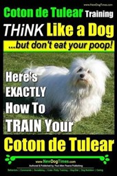 Coton de Tulear Training - Think Like a Dog...But Don't Eat Your Poop!