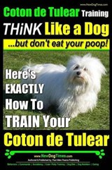 Coton de Tulear Training - Think Like a Dog...But Don't Eat Your Poop! | Mr Paul Allen Pearce |