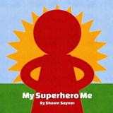 My Superhero Me | Shawn Sayner |